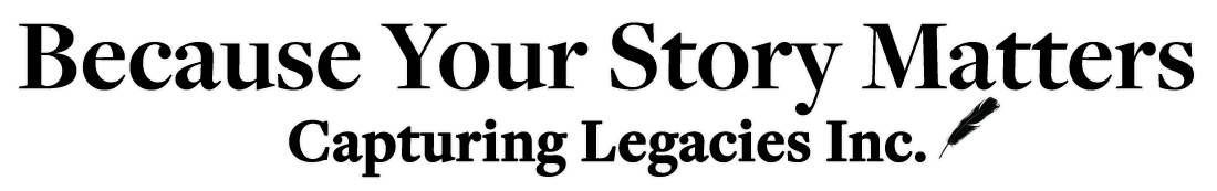 Capturing Legacies Inc. Because Your Story Matters